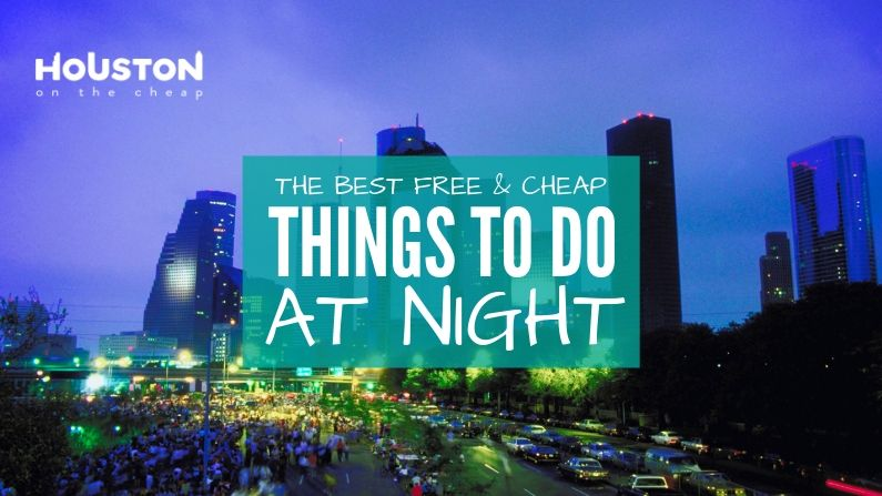 The Best Free & Cheap Things to Do in Houston at Night